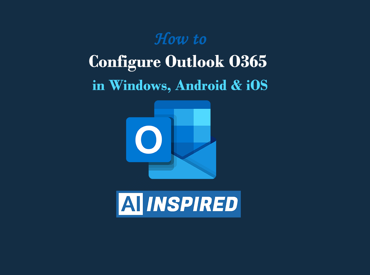 How to Configure Outlook for Office 365 - A Complete Guide