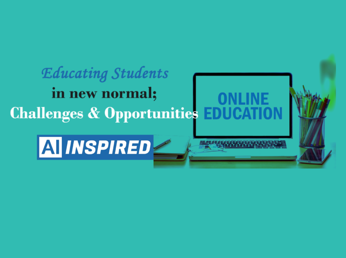 Educating Students in new normal; Challenges and Opportunities