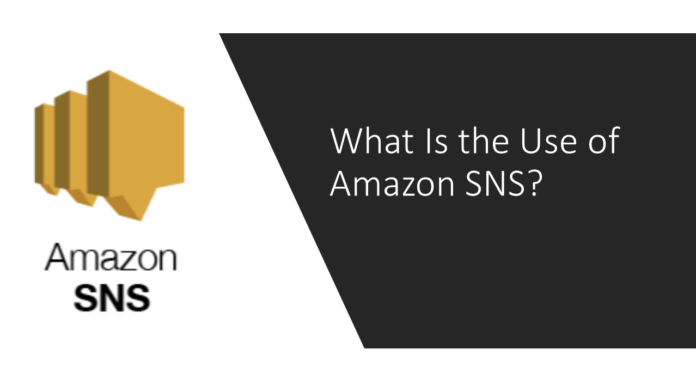 What Is the Use of Amazon SNS?